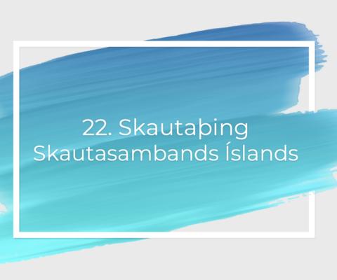 22. Skautaþing ÍSS – seinna fundarboð